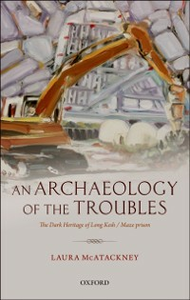 Ebook in inglese Archaeology of the Troubles: The dark heritage of Long Kesh/Maze prison McAtackney, Laura