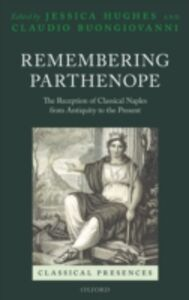 Foto Cover di Remembering Parthenope: The Reception of Classical Naples from Antiquity to the Present, Ebook inglese di  edito da OUP Oxford