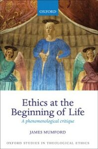 Foto Cover di Ethics at the Beginning of Life: A phenomenological critique, Ebook inglese di James Mumford, edito da OUP Oxford