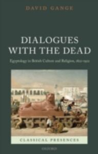Foto Cover di Dialogues with the Dead: Egyptology in British Culture and Religion, 1822-1922, Ebook inglese di David Gange, edito da OUP Oxford