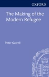 Foto Cover di Making of the Modern Refugee, Ebook inglese di Peter Gatrell, edito da OUP Oxford