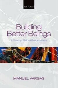 Foto Cover di Building Better Beings: A Theory of Moral Responsibility, Ebook inglese di Manuel Vargas, edito da OUP Oxford