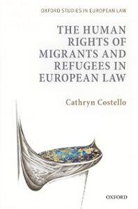 Foto Cover di Human Rights of Migrants and Refugees in European Law, Ebook inglese di Cathryn Costello, edito da OUP Oxford