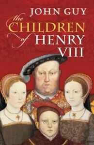 Ebook in inglese Children of Henry VIII Guy, John
