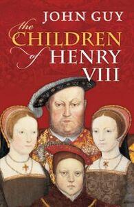 Foto Cover di Children of Henry VIII, Ebook inglese di John Guy, edito da OUP Oxford