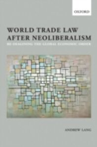 Foto Cover di World Trade Law after Neoliberalism: Reimagining the Global Economic Order, Ebook inglese di Andrew Lang, edito da OUP Oxford