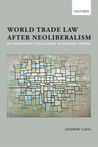 Ebook in inglese World Trade Law after Neoliberalism: Reimagining the Global Economic Order Lang, Andrew