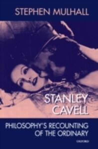 Ebook in inglese Stanley Cavell: Philosophy's Recounting of the Ordinary Mulhall, Stephen