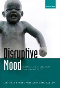 Foto Cover di Disruptive Mood: Irritability in Children and Adolescents, Ebook inglese di Argyris Stringaris,Eric Taylor, edito da OUP Oxford