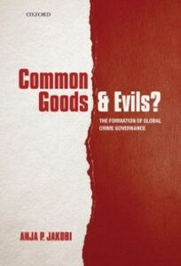 Foto Cover di Common Goods and Evils?: The Formation of Global Crime Governance, Ebook inglese di Anja P. Jakobi, edito da OUP Oxford
