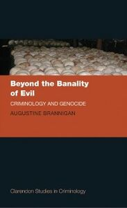 Ebook in inglese Beyond the Banality of Evil: Criminology and Genocide Brannigan, Augustine
