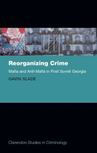 Ebook in inglese Reorganizing Crime: Mafia and Anti-Mafia in Post-Soviet Georgia Slade, Gavin