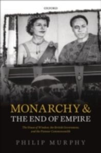 Ebook in inglese Monarchy and the End of Empire: The House of Windsor, the British Government, and the Postwar Commonwealth Murphy, Philip