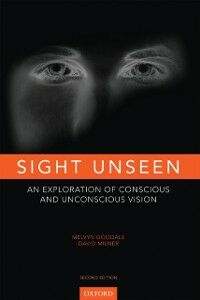 Ebook in inglese Sight Unseen: An Exploration of Conscious and Unconscious Vision Goodale, Melvyn , Milner, David