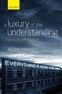 Ebook in inglese Luxury of the Understanding: On the Value of True Belief Hazlett, Allan