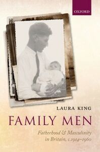 Ebook in inglese Family Men: Fatherhood and Masculinity in Britain, 1914-1960 King, Laura