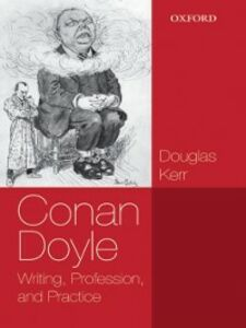 Foto Cover di Conan Doyle: Writing, Profession, and Practice, Ebook inglese di Douglas Kerr, edito da OUP Oxford