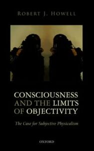Ebook in inglese Consciousness and the Limits of Objectivity: The Case for Subjective Physicalism Howell, Robert J.
