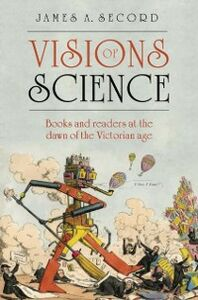 Foto Cover di Visions of Science: Books and readers at the dawn of the Victorian age, Ebook inglese di James Secord, edito da OUP Oxford
