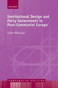 Ebook in inglese Institutional Design and Party Government in Post-Communist Europe Nikolenyi, Csaba