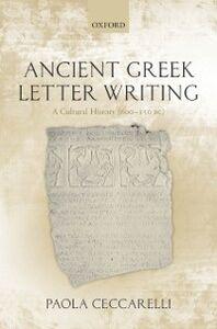 Foto Cover di Ancient Greek Letter Writing: A Cultural History (600 BC- 150 BC), Ebook inglese di Paola Ceccarelli, edito da OUP Oxford