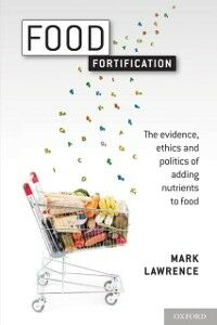 Foto Cover di Food Fortification: The evidence, ethics, and politics of adding nutrients to food, Ebook inglese di Mark Lawrence, edito da OUP Oxford