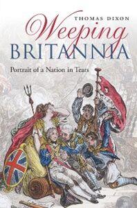 Foto Cover di Weeping Britannia: Portrait of a Nation in Tears, Ebook inglese di Thomas Dixon, edito da OUP Oxford