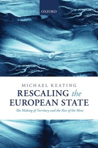 Ebook in inglese Rescaling the European State: The Making of Territory and the Rise of the Meso Keating, Michael