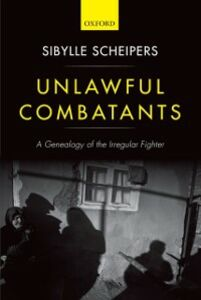 Foto Cover di Unlawful Combatants: A Genealogy of the Irregular Fighter, Ebook inglese di Sibylle Scheipers, edito da OUP Oxford