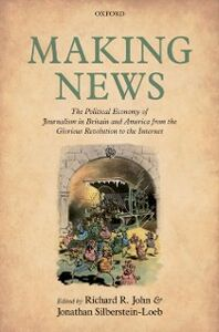 Ebook in inglese Making News: The Political Economy of Journalism in Britain and America from the Glorious Revolution to the Internet -, -