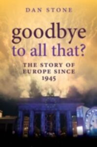 Foto Cover di Goodbye to All That?: The Story of Europe Since 1945, Ebook inglese di Dan Stone, edito da OUP Oxford
