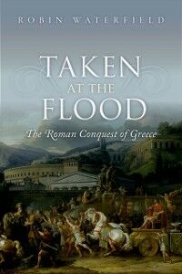 Ebook in inglese Taken at the Flood: The Roman Conquest of Greece Waterfield, Robin