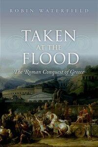Foto Cover di Taken at the Flood: The Roman Conquest of Greece, Ebook inglese di Robin Waterfield, edito da OUP Oxford