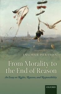 Ebook in inglese From Morality to the End of Reason: An Essay on Rights, Reasons, and Responsibility Persson, Ingmar