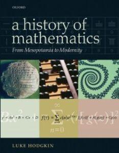 Ebook in inglese History of Mathematics: From Mesopotamia to Modernity Hodgkin, Luke