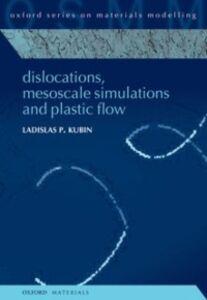Ebook in inglese Dislocations, Mesoscale Simulations and Plastic Flow Kubin, Ladislas