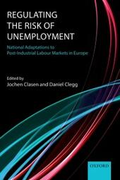 Regulating the Risk of Unemployment: National Adaptations to Post-Industrial Labour Markets in Europe