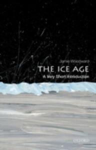 Foto Cover di Ice Age: A Very Short Introduction, Ebook inglese di Jamie Woodward, edito da OUP Oxford