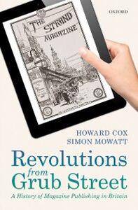 Foto Cover di Revolutions from Grub Street: A History of Magazine Publishing in Britain, Ebook inglese di Howard Cox,Simon Mowatt, edito da OUP Oxford