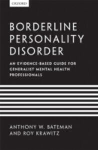 Foto Cover di Borderline Personality Disorder: An evidence-based guide for generalist mental health professionals, Ebook inglese di Anthony W. Bateman,Roy Krawitz, edito da OUP Oxford