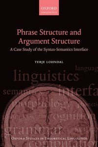Ebook in inglese Phrase Structure and Argument Structure: A Case Study of the Syntax-Semantics Interface Lohndal, Terje