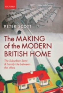 Ebook in inglese Making of the Modern British Home: The Suburban Semi and Family Life between the Wars Scott, Peter