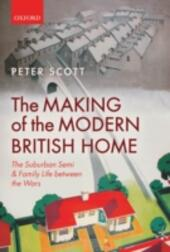 Making of the Modern British Home: The Suburban Semi and Family Life between the Wars
