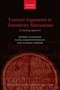 Ebook in inglese External Arguments in Transitivity Alternations: A Layering Approach Alexiadou, Artemis , Anagnostopoulou, Elena , Sch&auml , fer, Florian