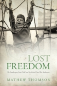 Ebook in inglese Lost Freedom: The Landscape of the Child and the British Post-War Settlement Thomson, Mathew