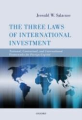 Three Laws of International Investment: National, Contractual, and International Frameworks for Foreign Capital