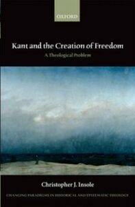 Ebook in inglese Kant and the Creation of Freedom: A Theological Problem Insole, Christopher J.