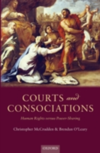 Ebook in inglese Courts and Consociations: Human Rights versus Power-Sharing McCrudden, Christopher , O'Leary, Brendan