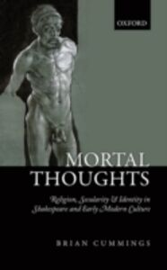 Ebook in inglese Mortal Thoughts: Religion, Secularity, & Identity in Shakespeare and Early Modern Culture Cummings, Brian