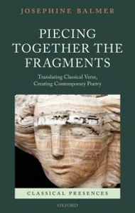 Ebook in inglese Piecing Together the Fragments: Translating Classical Verse, Creating Contemporary Poetry Balmer, Josephine